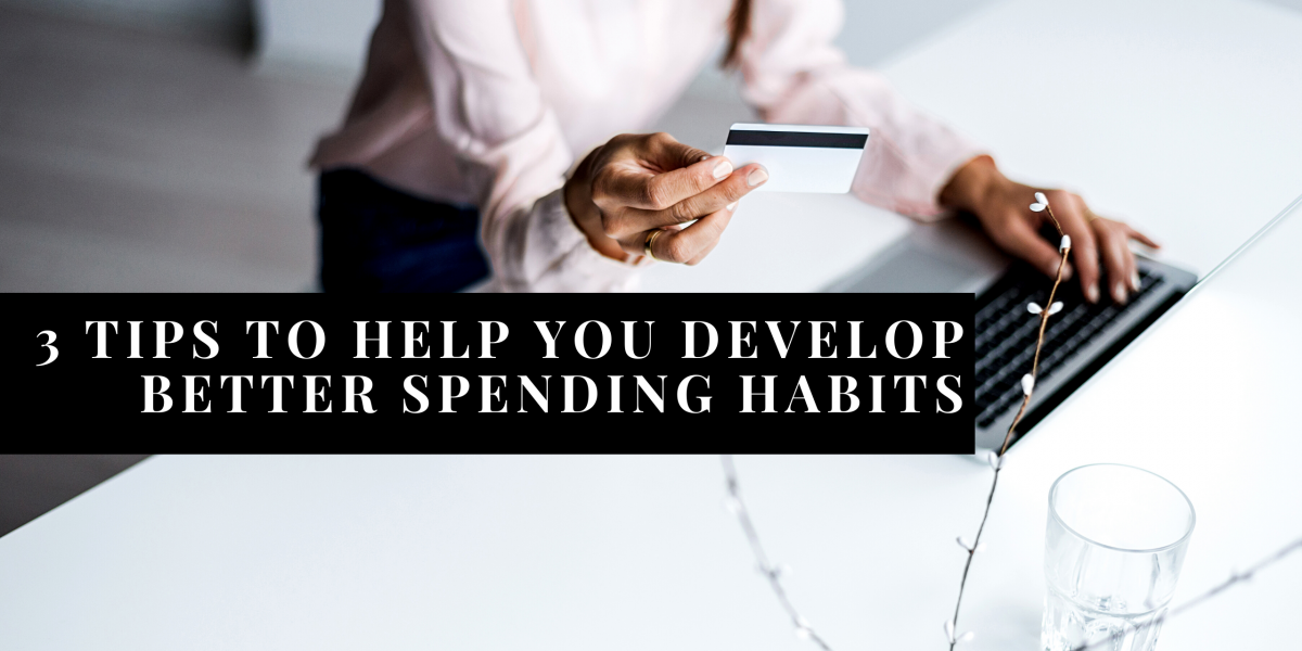 3 Tips To Help You Develop Better Spending Habits